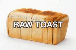 Raw Toast
